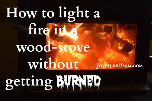 How to light a fire in a wood-stove without getting burned -- Joybilee farm