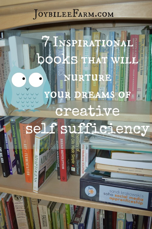 7 Inspirational books that will nurture your dreams of creative self sufficiency -- Joybilee Farm