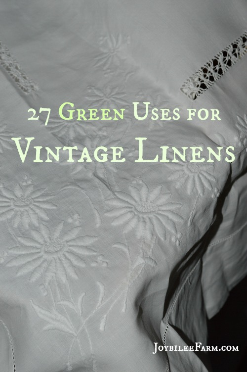 27 Green Uses for Vintage Linens -- Joybilee Farm