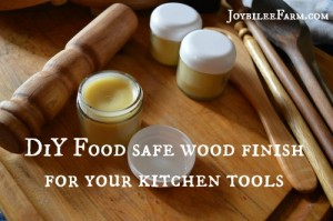 DiY Food safe wood finish for your kitchen tools - Joybilee Farm