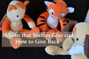 10 Gifts that Stuffies Give and How to Give Back