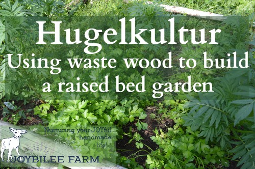 How to Build a Hugelkultur Raised Bed Garden | Joybilee Farm