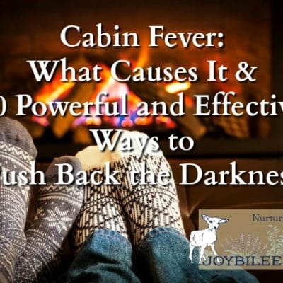 Cabin Fever: What Causes It & 10 Powerful and Effective Ways to Push Back the Darkness