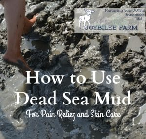 How to Use Therapeutic Dead Sea Mud For Pain Relief and Skin Care