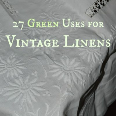 27 Green Uses for Vintage Linens