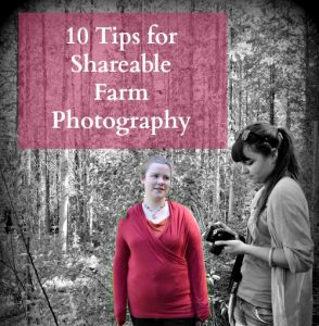 10 Tips for Shareable Farm Photography