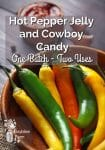 a group of hot peppers in a bowl with the text overlay Hot pepper jelly and cowboy candy