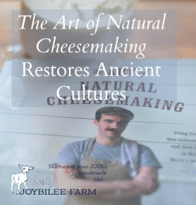 The Art of Natural Cheesemaking Restores Ancient Cultures