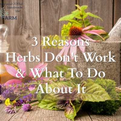 3 Reasons Herbs Don't Work and What To Do About It