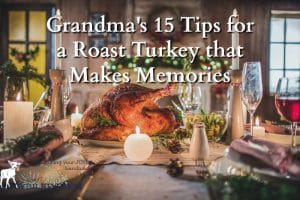 Grandma's 15 Tips for a Roast Turkey that Makes Memories